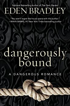 Dangerously Bound (Dangerous Series Book 1) by [Bradley, Eden]