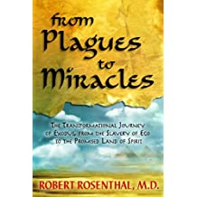 From Plagues to Miracles: The Transformational Journey of Exodus, from the Slavery of Ego to the Promised Land of Spirit