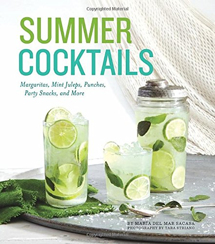 Summer Cocktails: Margaritas, Mint Juleps, Punches, Party Snacks, and (Summer Cocktail Recipes)