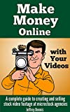 Make Money Online with Your Videos: A complete guide to creating and selling stock video footage at microstock agencies.