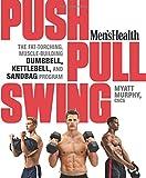 img - for Men's Health Push, Pull, Swing: The Fat-Torching, Muscle-Building Dumbbell, Kettlebell & Sandbag Program book / textbook / text book