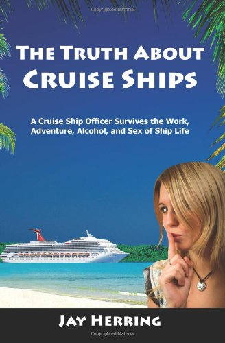 the-truth-about-cruise-ships-a-cruise-ship-officer-survives-the-work-adventure-alcohol-and-sex-of-ship-life