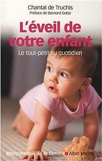L'Eveil de votre enfant : Le tout-petit au quotidien par Truchis-Leneveu