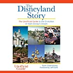 The Disneyland Story: The Unofficial Guide to the Evolution of Walt Disney's Dream | Sam Gennawey