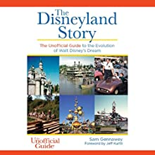 The Disneyland Story: The Unofficial Guide to the Evolution of Walt Disney's Dream Audiobook by Sam Gennawey Narrated by James Patrick Cronin