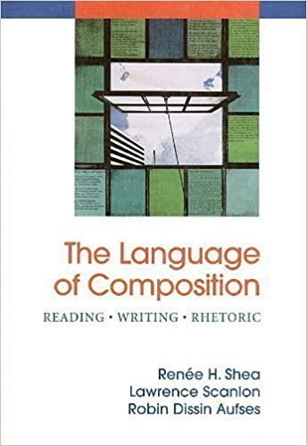 The Language Of Composition Reading Writing Rhetoric A Edition By Shea Renee Hausmann Scanlon Lawrence Aufses Robin Dissi 2008 Hardcover Amazon Com Books