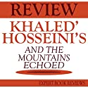 And the Mountains Echoed, by Khaled Hosseini: Expert Book Review & Analysis Audiobook by  Expert Book Reviews Narrated by John Steele