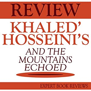 And the Mountains Echoed, by Khaled Hosseini: Expert Book Review & Analysis Audiobook
