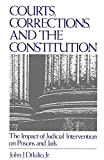 Courts, Corrections, and the Constitution: The Impact of Judicial Intervention on Prisons and Jails