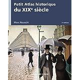Petit Atlas historique du XIXe siècle - 2e éd. (French Edition)