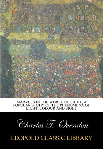 Marvels in the world of light, a popular study of the phenomena of light, colour and sight ebook