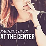 At the Center | Rachel Yoder