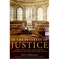 In the Interest of Justice: Great Opening & Closing Statements Throu (English Edition)