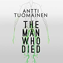 The Man Who Died Audiobook by Antti Tuomainen, David Hackston Narrated by Kris Dyer
