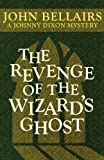 The Revenge of the Wizard's Ghost (A Johnny Dixon Mystery, John Bellairs, 1617563366