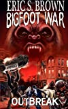 Bigfoot War: Outbreak, Eric Brown, 1481926829