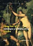 img - for Como leer la mitologia y la Biblia en la pintura/ How To Read Bible Stories And Myths in Art (Spanish Edition) book / textbook / text book