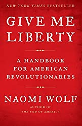 Give Me Liberty: A Handbook For American Revolutionaries by Naomi Wolf (16-Sep-2008) Paperback