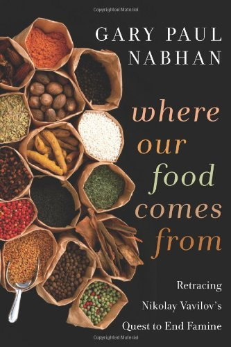 Where Our Food Comes From: Retracing Nikolay Vavilov's Quest to End Famine por Gary Paul Nabhan