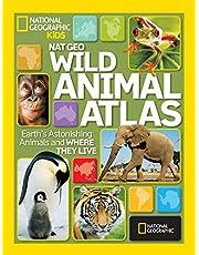 Nat Geo Wild Animal Atlas: Earth's Astonishing Animals and Where They Live