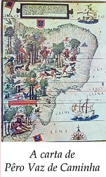 A carta de Pêro Vaz de Caminha (Portuguese Edition) by [de Caminha, Pêro Vaz]