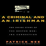 A Criminal and an Irishman: The Inside Story of the Boston Mob - IRA Connection | Patrick Nee,Richard Farrell,Michael Blythe