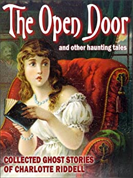 The Open Door (Collected Ghost Stories of Charlotte Riddell): 14 spooky Victorian tales from a mistress of the genre by [Riddell, Charlotte, Riddell, Mrs J.H.]