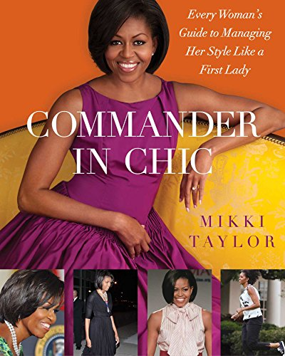 Commander in Chic: Every Woman's Guide to Managing Her Style Like a - Obama Fashion