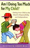 Am I Doing Too Much for My Child?, Elizabeth Crary, 1884734960