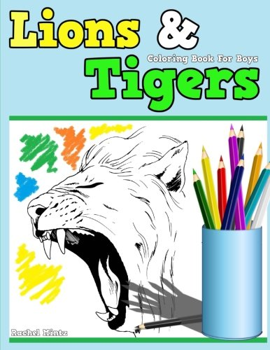 Tiger Coloring Book - Coloring Book For Boys - Lions & Tigers: Roaring Lions, Leaping Pumas, Fierce Tigers! Coloring Book for Children Ages 5-12 (Coloring Books For Kids) (Volume 33)