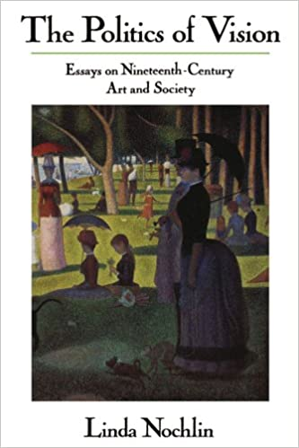 the politics of vision essays on nineteenth century art and the politics of vision essays on nineteenth century art and society icon editions linda nochlin 9780064301879 com books
