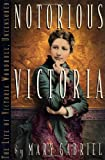 Notorious Victoria: The Life of Victoria Woodhull, Uncensored