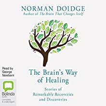 The Brain's Way of Healing: Stories of Remarkable Recoveries and Discoveries Audiobook by Norman Doidge Narrated by George Newbern