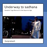 Underway to Sadhana - Kundalini Yoga Mantras for the Aquarian Age by Gurprakash