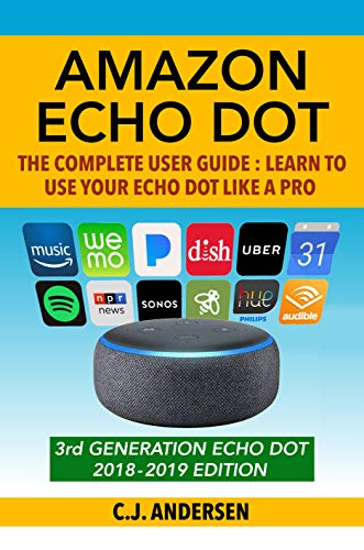 (Amazon Echo Dot: The Complete User Guide: Learn to Use Your Echo Dot Like A Pro - Includes Alexa Skills, Tips & Tricks 2018 (Alexa & Echo Dot Setup, Tips and Tricks Book 1))