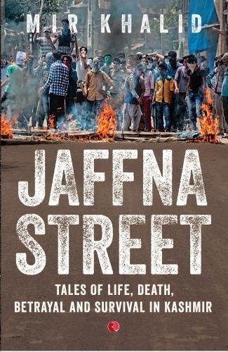 Jaffna Street: Tales of Life; Death; Betrayal and Survival in Kashmir