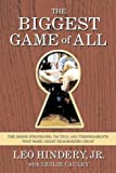 img - for The Biggest Game of All: The Inside Strategies, Tactics, and Temperaments That Make Great Dealmakers Great by Leo Hindery (2007-07-27) book / textbook / text book
