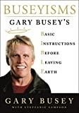 img - for Buseyisms: Gary Busey's Basic Instructions Before Leaving Earth book / textbook / text book