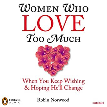 Amazon.com: Women Who Love Too Much: When You Keep Wishing and ...