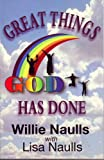 Great Things God Has Done, Willie Naulls, 0976370948