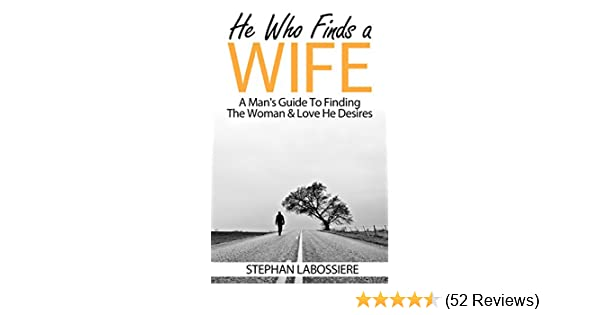 He Who Finds A Wife A Mans Guide To Finding The Woman Love He