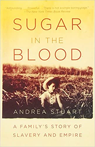 Sugar in the blood a familys story of slavery and empire andrea sugar in the blood a familys story of slavery and empire andrea stuart 9780307474544 amazon books fandeluxe Gallery