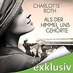 Als der Himmel uns gehörte | Charlotte Roth
