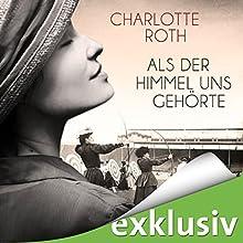 Als der Himmel uns gehörte Hörbuch von Charlotte Roth Gesprochen von: Elisabeth Günther