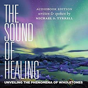 The Sound of Healing: Unveiling the Phenomena of Wholetones Audiobook