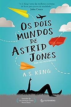 Os dois mundos de Astrid Jones (Portuguese Edition) by [King, A. S.]