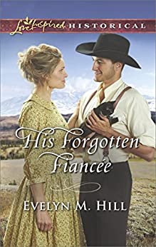 His Forgotten Fiancée (Love Inspired Historical) by [Hill, Evelyn M.]