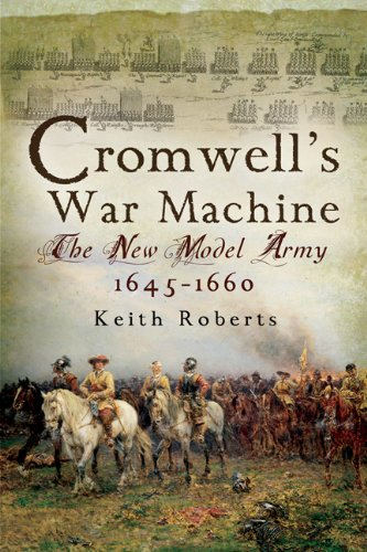Cromwell's War Machine: The New Model Army 1645-1660 (Oliver Cromwell And The New Model Army)
