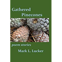 Gathered Pinecones: Poem stories