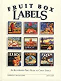 Fruit Box Labels : An Illustrated Price Guide to Citrus Labels, McClelland, Gordon T. and Last, Jay T., 0914589091